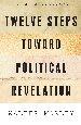 Twelve Steps Toward Politial Revelation